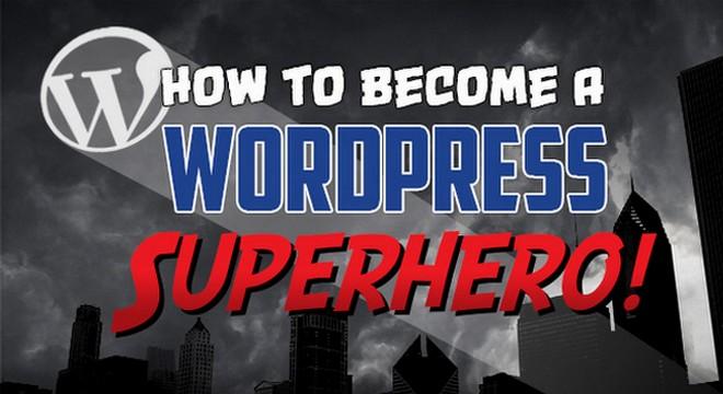 How to be a WordPress Superhero