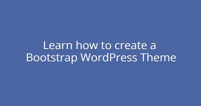 Learn How to Create Bootstrap WordPress Themes with BootstrapWP