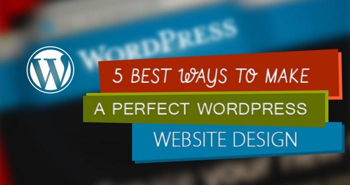 5 Best Ways To Make A Perfect WordPress Website Design