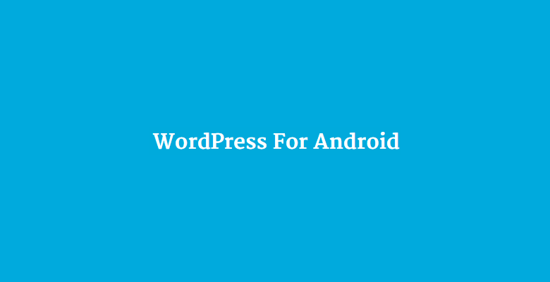 WordPress for Android 3.8 Available with Faster Reader Experience